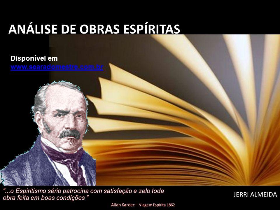 ANÁLISE DE OBRAS ESPÍRITAS JERRI ALMEIDA Disponível em www.searadomestre.com.br