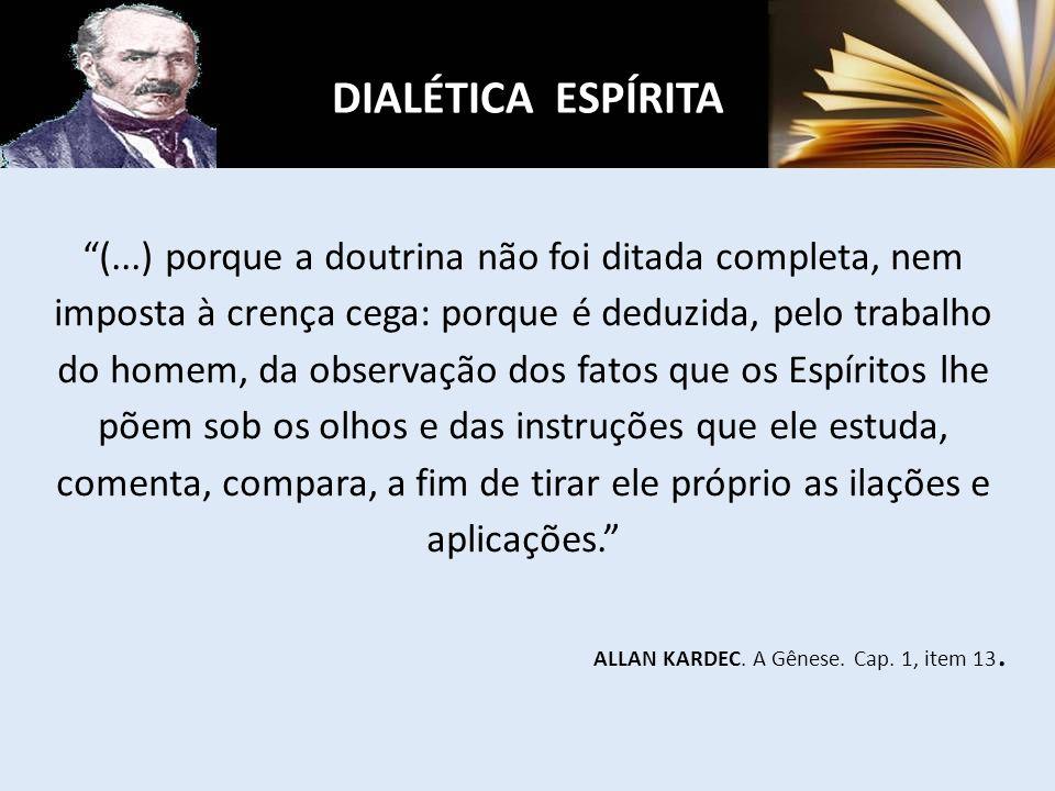 (...) porque a doutrina não foi ditada completa, nem imposta à crença cega: porque é deduzida, pelo trabalho do homem, da observação dos fatos que os