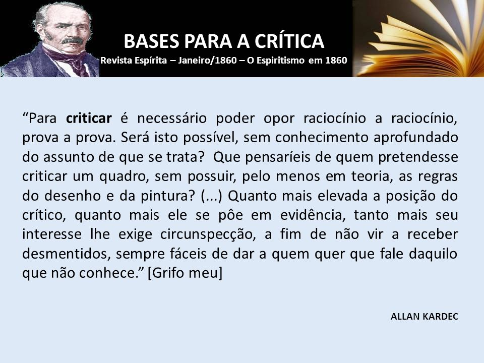 Para criticar é necessário poder opor raciocínio a raciocínio, prova a prova.