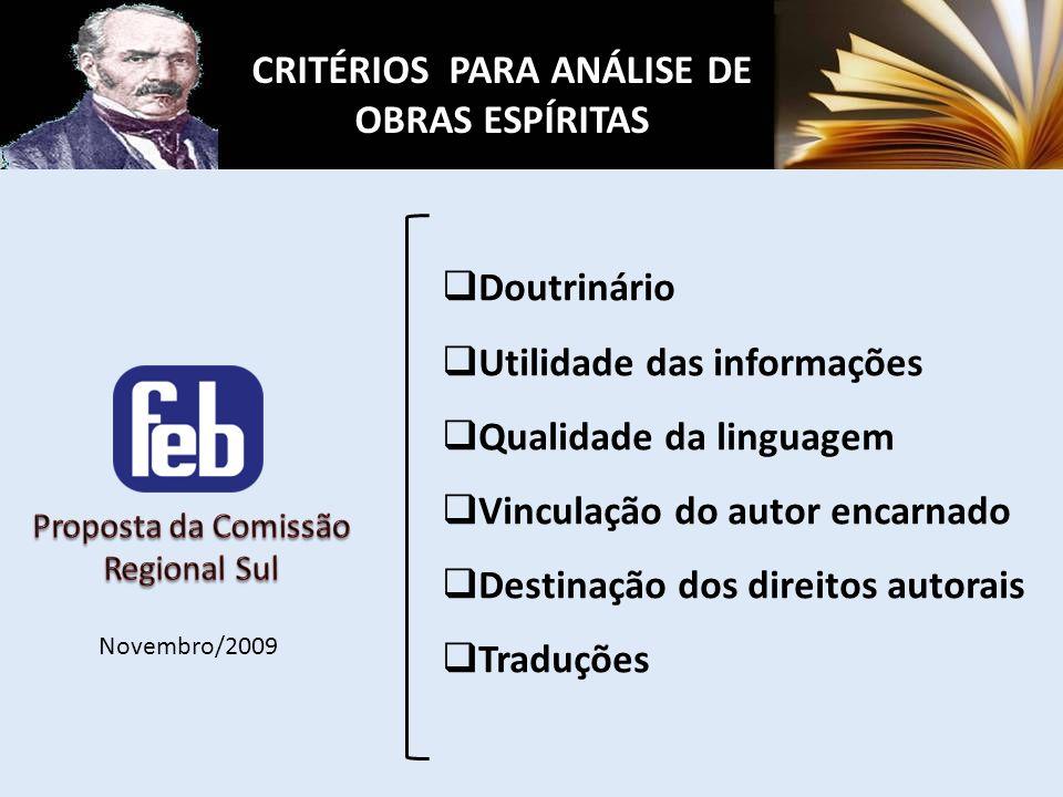 Doutrinário Utilidade das informações Qualidade da linguagem Vinculação do autor encarnado Destinação dos direitos autorais Traduções CRITÉRIOS PARA ANÁLISE DE OBRAS ESPÍRITAS Novembro/2009