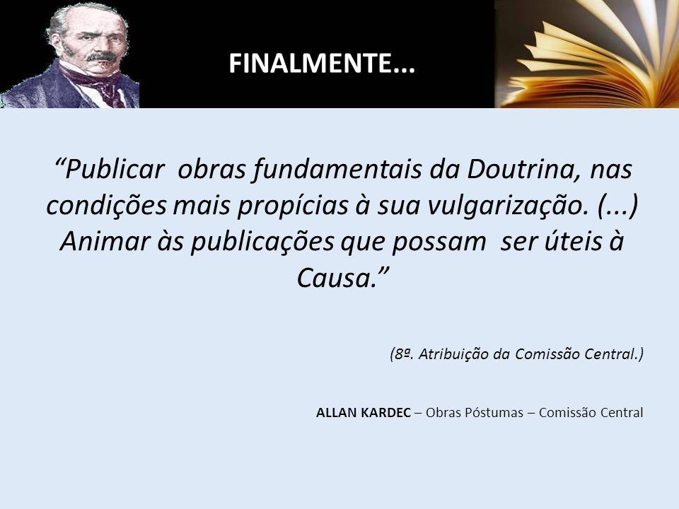 Publicar obras fundamentais da Doutrina, nas condições mais propícias à sua vulgarização. (...) Animar às publicações que possam ser úteis à Causa. (8