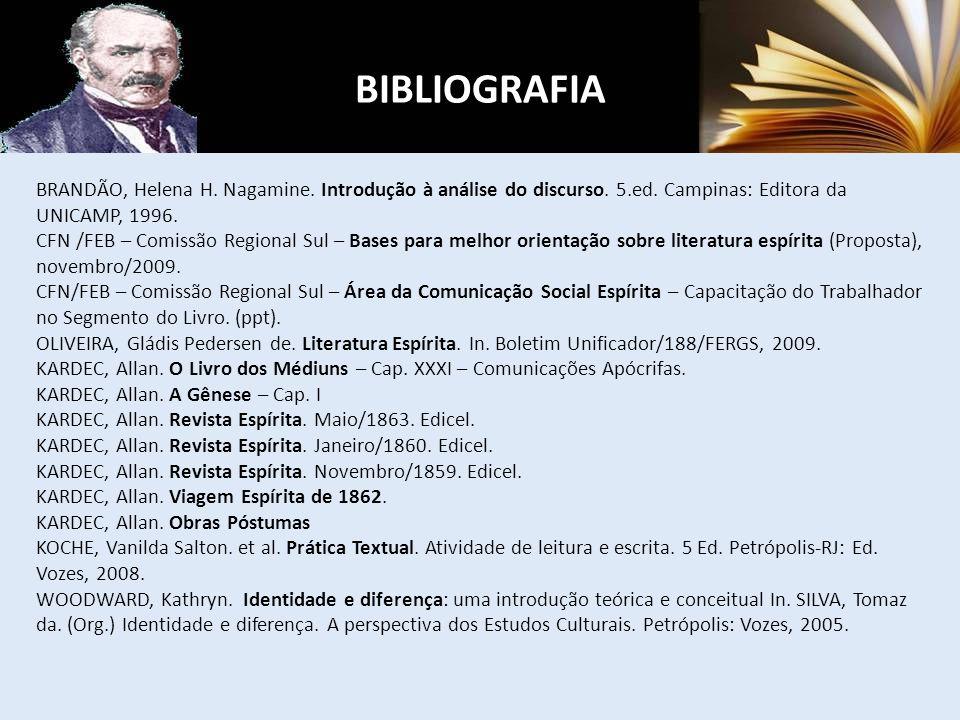 BIBLIOGRAFIA BRANDÃO, Helena H. Nagamine. Introdução à análise do discurso. 5.ed. Campinas: Editora da UNICAMP, 1996. CFN /FEB – Comissão Regional Sul
