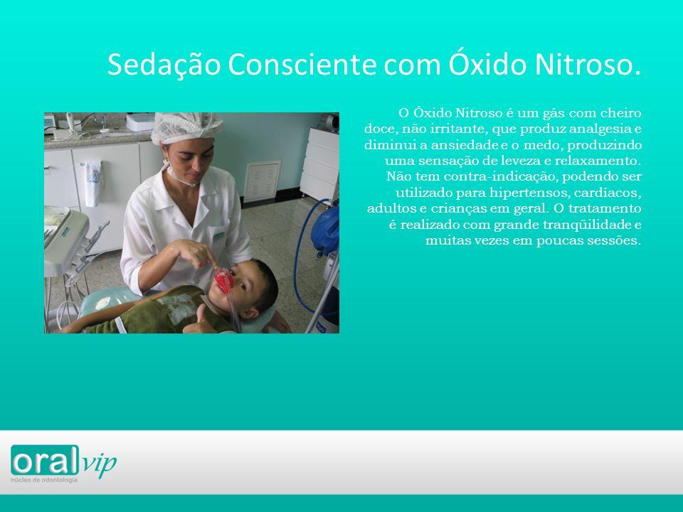 Sedação Consciente com Óxido Nitroso. O Óxido Nitroso é um gás com cheiro doce, não irritante, que produz analgesia e diminui a ansiedade e o medo, pr