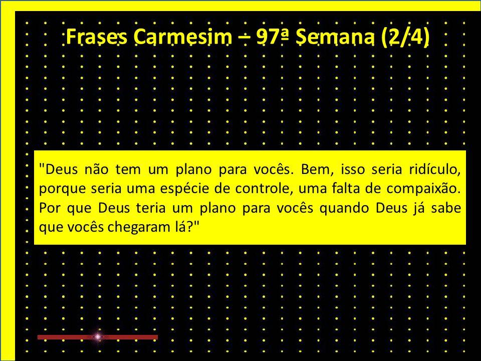 Frases Carmesim – 97ª Semana (1/4) Não existe destino.