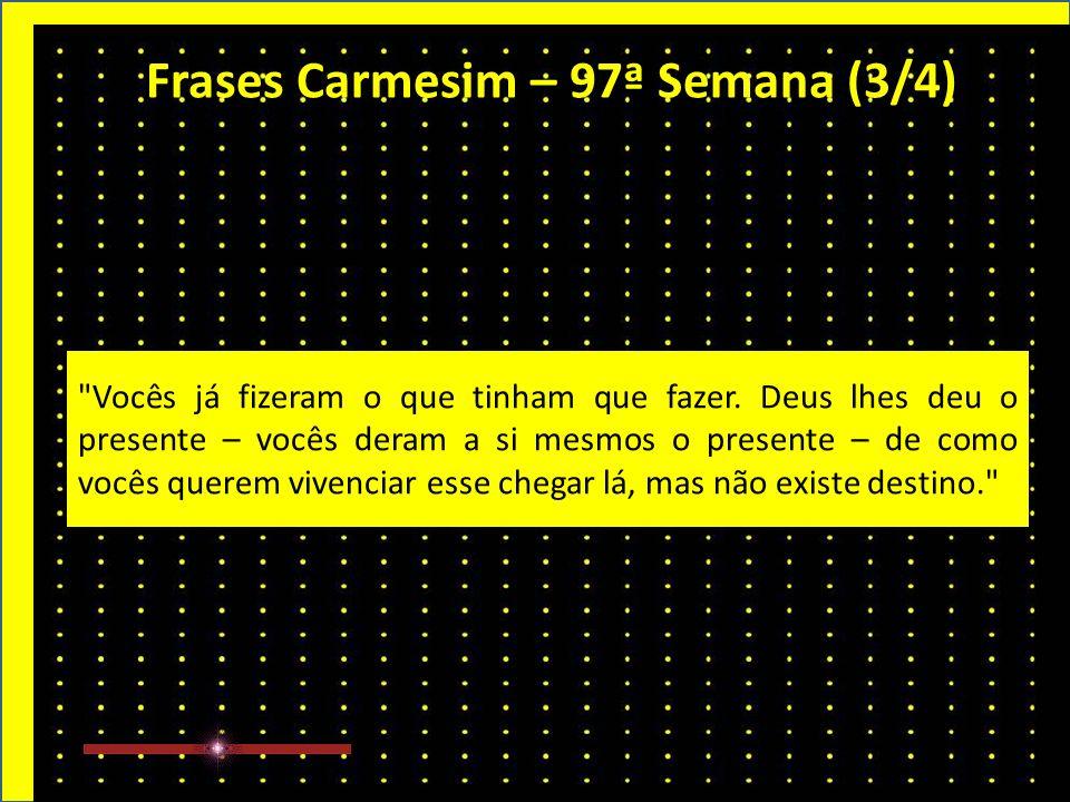 Frases Carmesim – 97ª Semana (2/4) Deus não tem um plano para vocês.