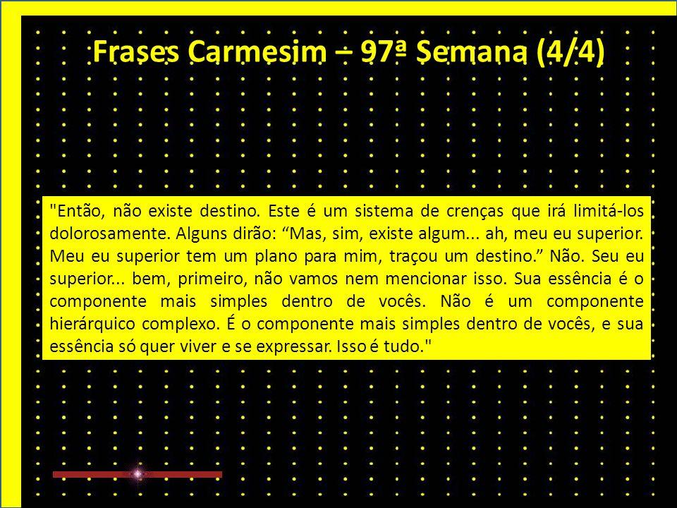 Frases Carmesim – 97ª Semana (3/4) Vocês já fizeram o que tinham que fazer.