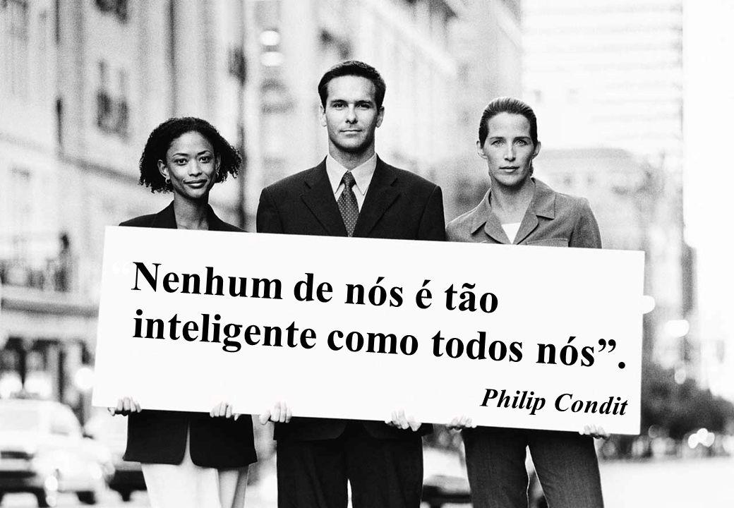 Nenhum de nós é tão inteligente como todos nós. Philip Condit