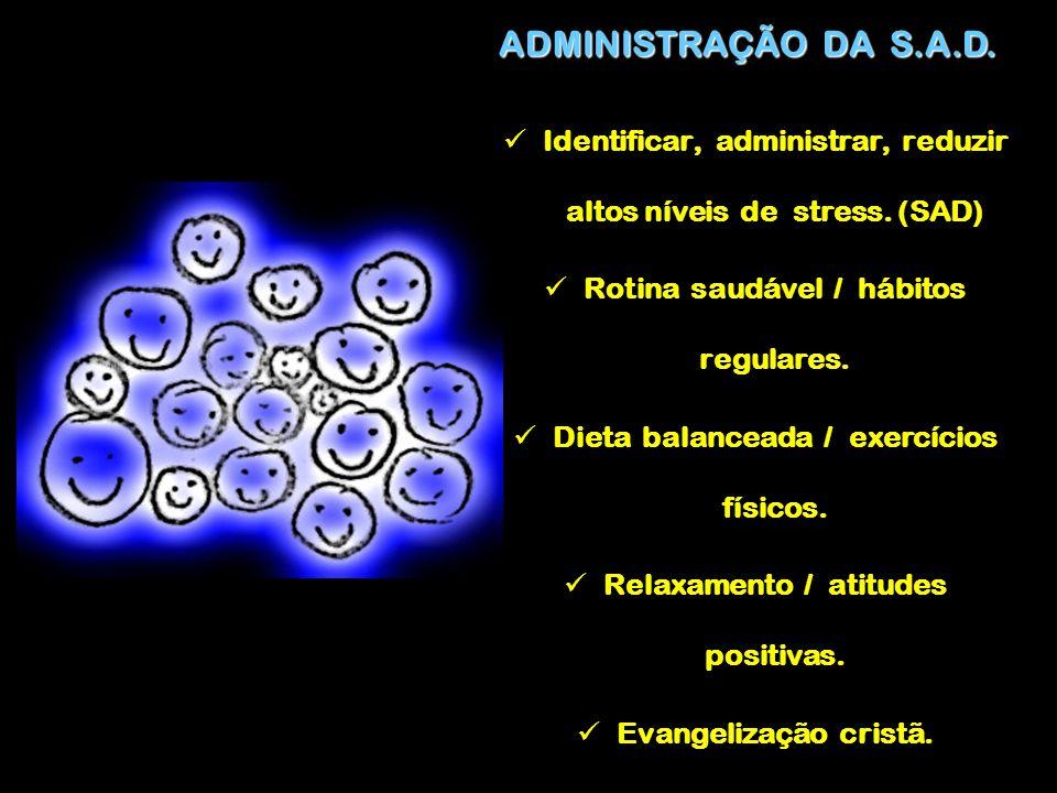 ADMINISTRAÇÃO DA S.A.D. Identificar, administrar, reduzir altos níveis de stress. (SAD) Rotina saudável / hábitos regulares. Dieta balanceada / exercí