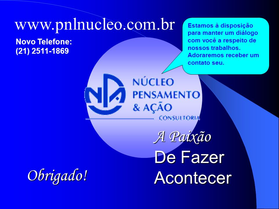 www.pnlnucleo.com.br A Paixão De Fazer Acontecer Obrigado.