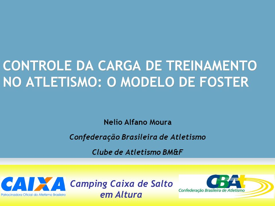 Camping Caixa de Salto em Altura CONTROLE DA CARGA DE TREINAMENTO NO ATLETISMO: O MODELO DE FOSTER Nelio Alfano Moura Confederação Brasileira de Atlet