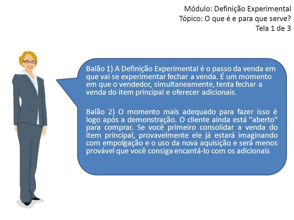 Módulo: Definição Experimental Tópico: O que é e para que serve? Tela 1 de 3 Balão 1) A Definição Experimental é o passo da venda em que vai se experi
