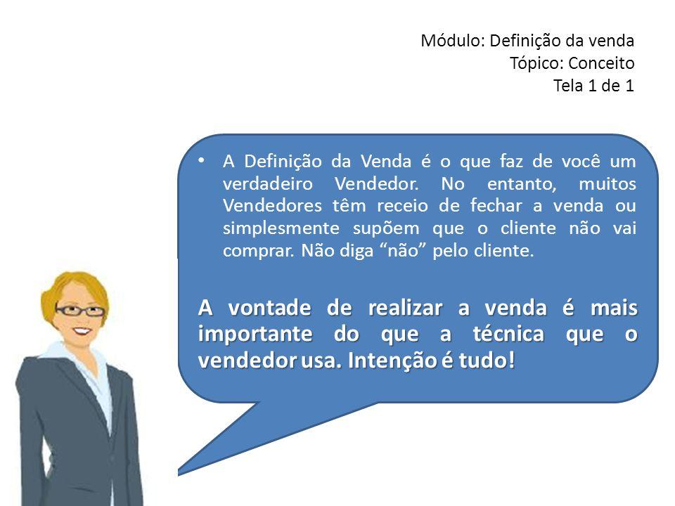 Módulo: Definição da venda Tópico: Conceito Tela 1 de 1 A Definição da Venda é o que faz de você um verdadeiro Vendedor. No entanto, muitos Vendedores