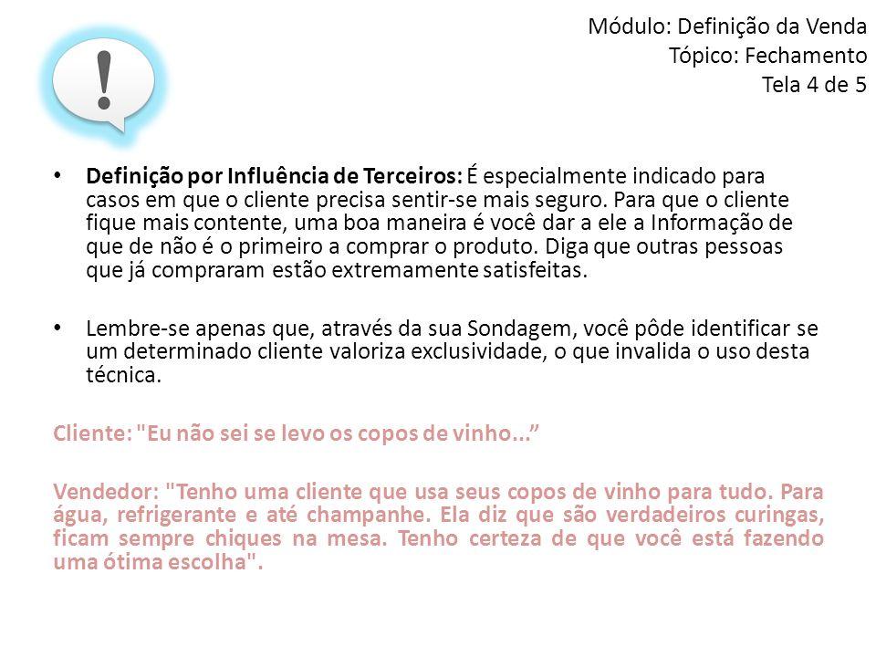 Módulo: Definição da Venda Tópico: Fechamento Tela 4 de 5 Definição por Influência de Terceiros: É especialmente indicado para casos em que o cliente