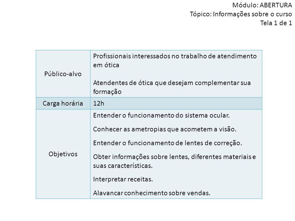 Módulo: ABERTURA Tópico: Informações sobre o curso Tela 1 de 1 Público-alvo Profissionais interessados no trabalho de atendimento em ótica Atendentes