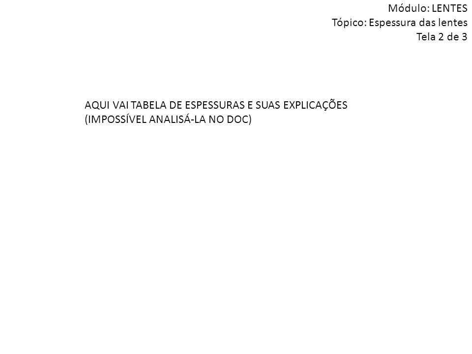 AQUI VAI TABELA DE ESPESSURAS E SUAS EXPLICAÇÕES (IMPOSSÍVEL ANALISÁ-LA NO DOC) Módulo: LENTES Tópico: Espessura das lentes Tela 2 de 3