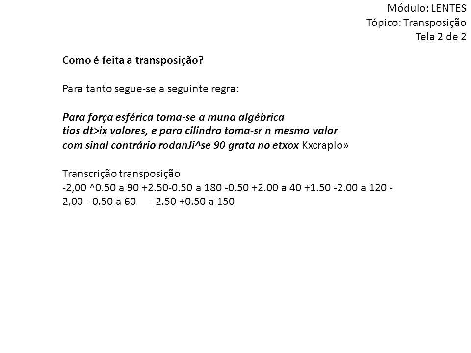 Como é feita a transposição? Para tanto segue-se a seguinte regra: Para força esférica toma-se a muna algébrica tios dt>ix valores, e para cilindro to