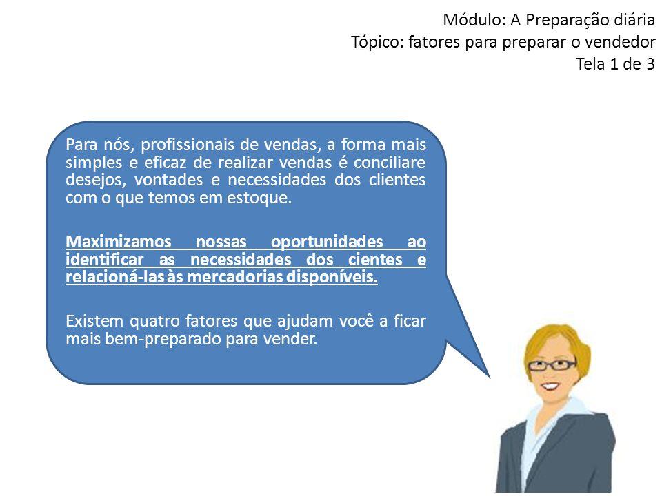 Módulo: A Preparação diária Tópico: fatores para preparar o vendedor Tela 1 de 3 Para nós, profissionais de vendas, a forma mais simples e eficaz de r