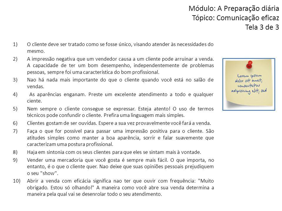 Módulo: A Preparação diária Tópico: Comunicação eficaz Tela 3 de 3 1)O cliente deve ser tratado como se fosse único, visando atender às necessidades d