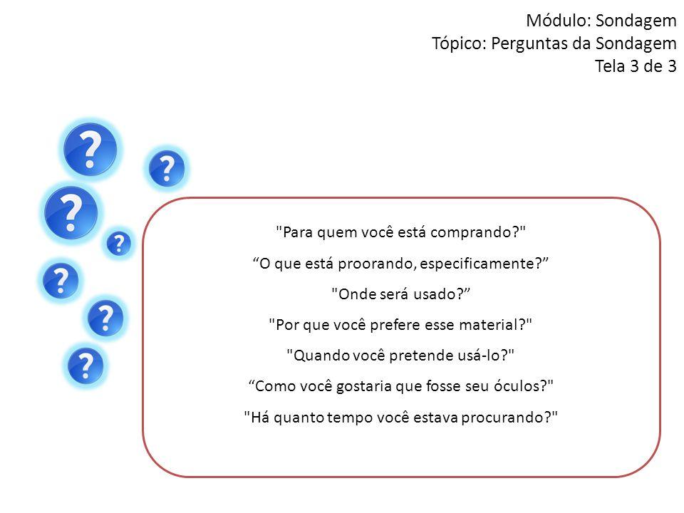 Módulo: Sondagem Tópico: Perguntas da Sondagem Tela 3 de 3