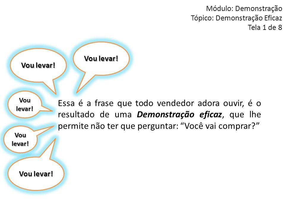 Módulo: Demonstração Tópico: Demonstração Eficaz Tela 1 de 8 Essa é a frase que todo vendedor adora ouvir, é o resultado de uma Demonstração eficaz, q