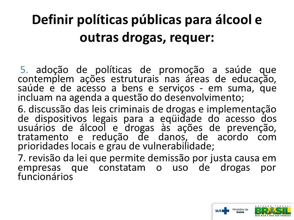 Definir políticas públicas para álcool e outras drogas, requer: 5. adoção de políticas de promoção a saúde que contemplem ações estruturais nas áreas