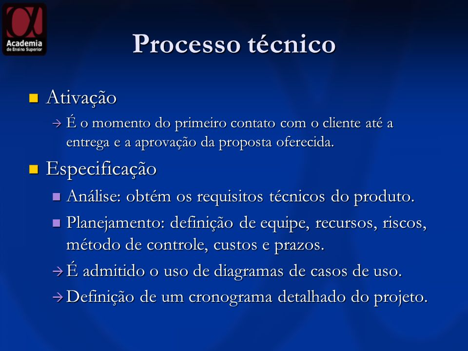 Processo técnico Ativação Ativação É o momento do primeiro contato com o cliente até a entrega e a aprovação da proposta oferecida.