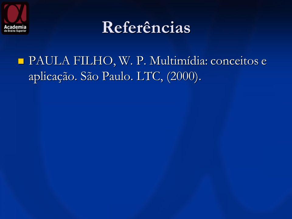 Referências PAULA FILHO, W.P. Multimídia: conceitos e aplicação.