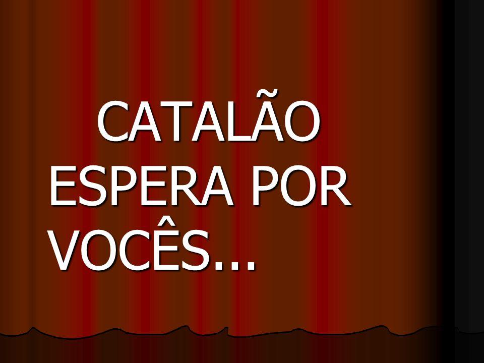 CATALÃO ESPERA POR VOCÊS... CATALÃO ESPERA POR VOCÊS...