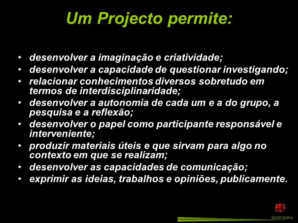 Um Projecto é: Uma actividade intencional, logo com objectivos precisos e claramente formulados. Suportado pela livre iniciativa dos participantes, o