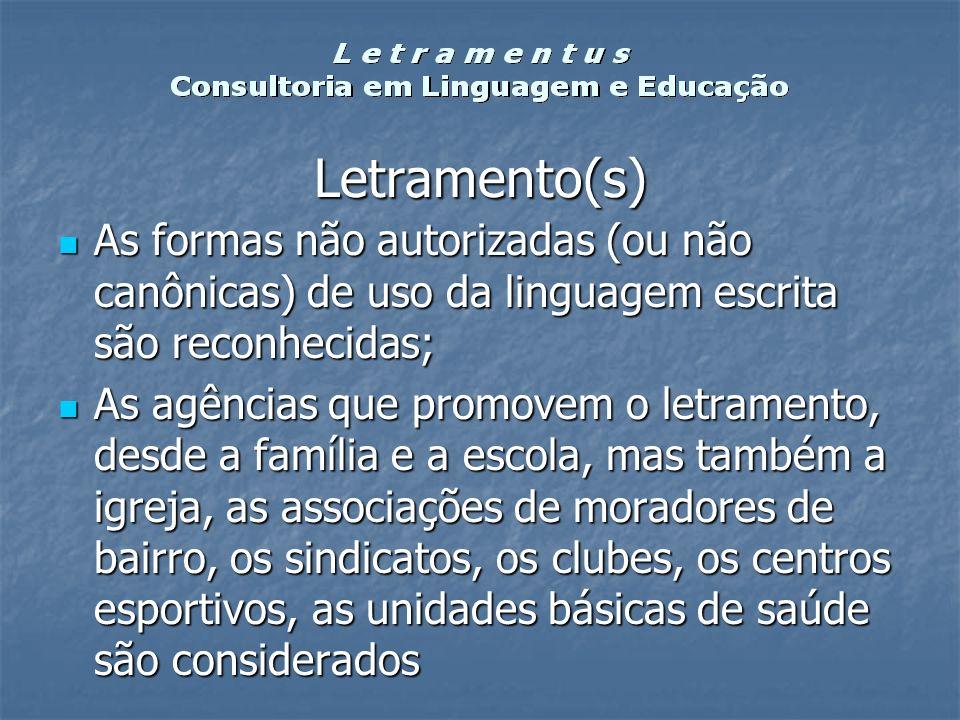 Letramento(s) As formas não autorizadas (ou não canônicas) de uso da linguagem escrita são reconhecidas; As formas não autorizadas (ou não canônicas)