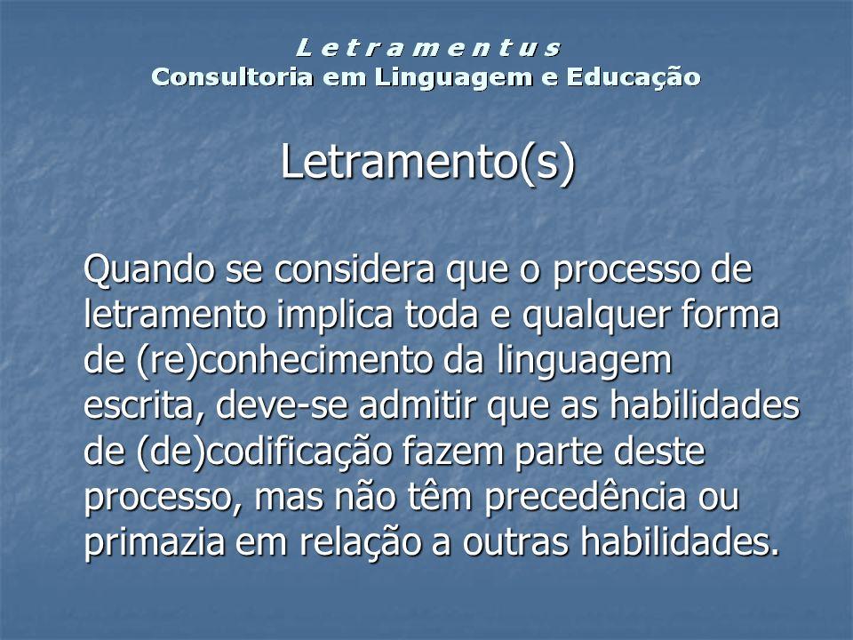 Letramento(s) Quando se considera que o processo de letramento implica toda e qualquer forma de (re)conhecimento da linguagem escrita, deve-se admitir