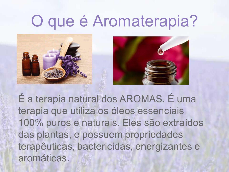 O que é Aromaterapia.É a terapia natural dos AROMAS.