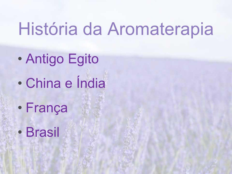 História da Aromaterapia Antigo Egito China e Índia França Brasil