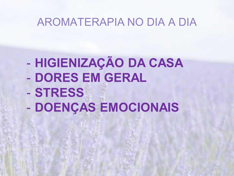 AROMATERAPIA NO DIA A DIA -HIGIENIZAÇÃO DA CASA -DORES EM GERAL -STRESS -DOENÇAS EMOCIONAIS