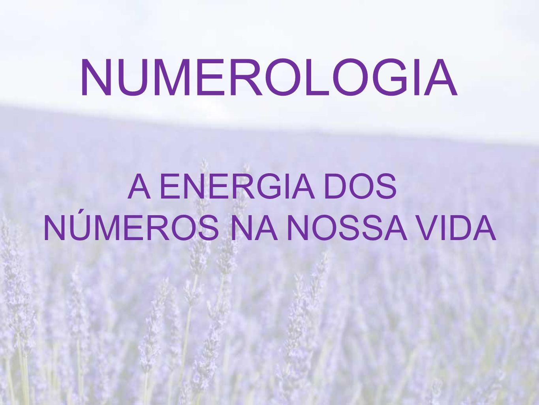 NUMEROLOGIA A ENERGIA DOS NÚMEROS NA NOSSA VIDA