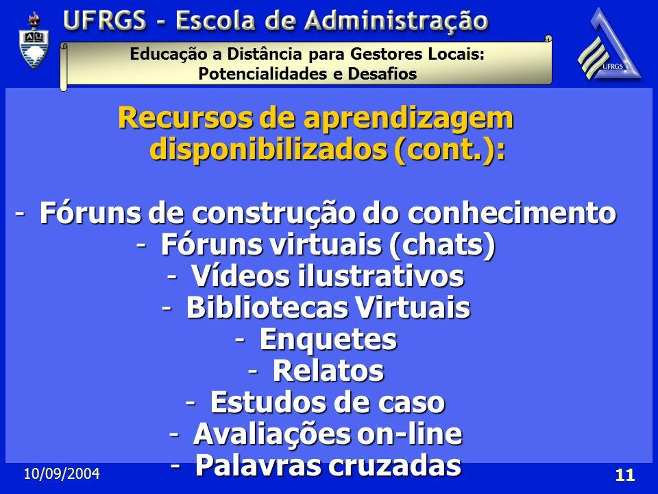 Educação a Distância para Gestores Locais: Potencialidades e Desafios 10/09/2004 11 Recursos de aprendizagem disponibilizados (cont.): -Fóruns de cons