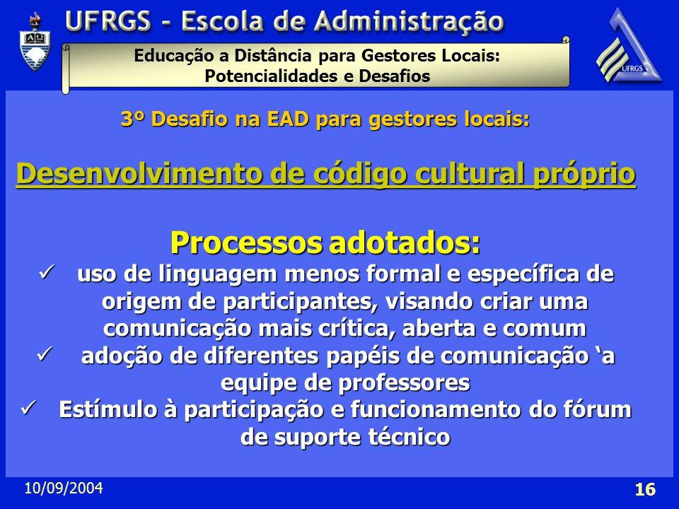 Educação a Distância para Gestores Locais: Potencialidades e Desafios 10/09/2004 16 3º Desafio na EAD para gestores locais: Desenvolvimento de código