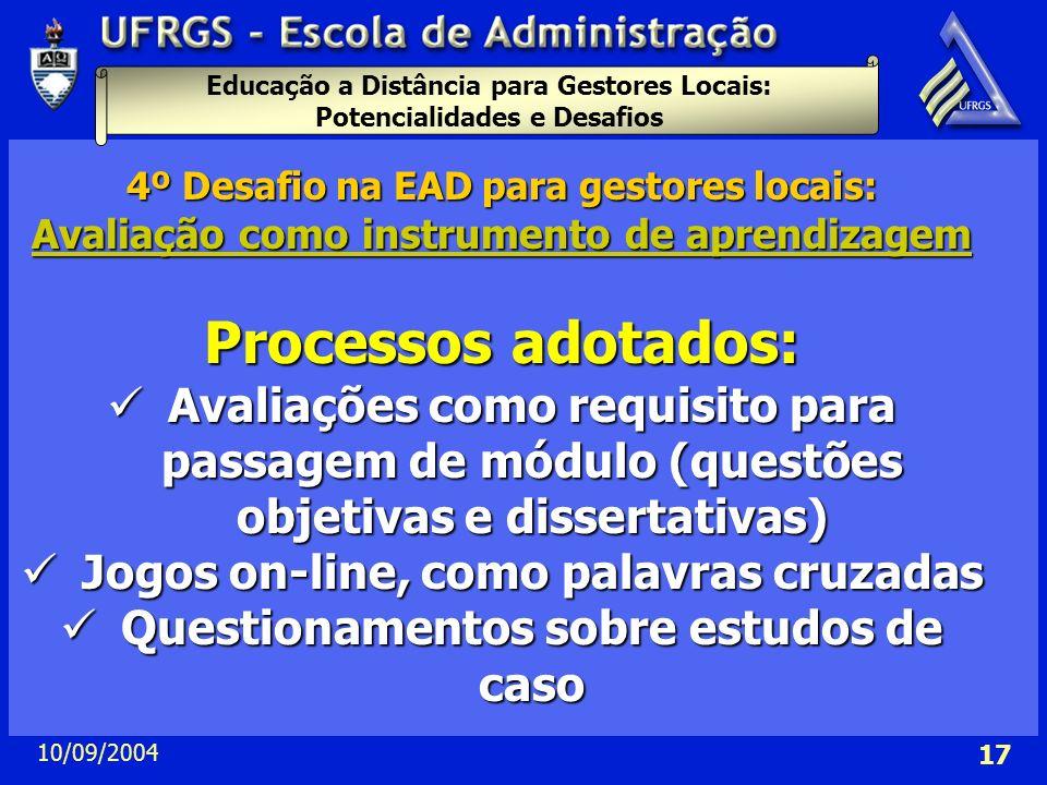 Educação a Distância para Gestores Locais: Potencialidades e Desafios 10/09/2004 17 4º Desafio na EAD para gestores locais: Avaliação como instrumento