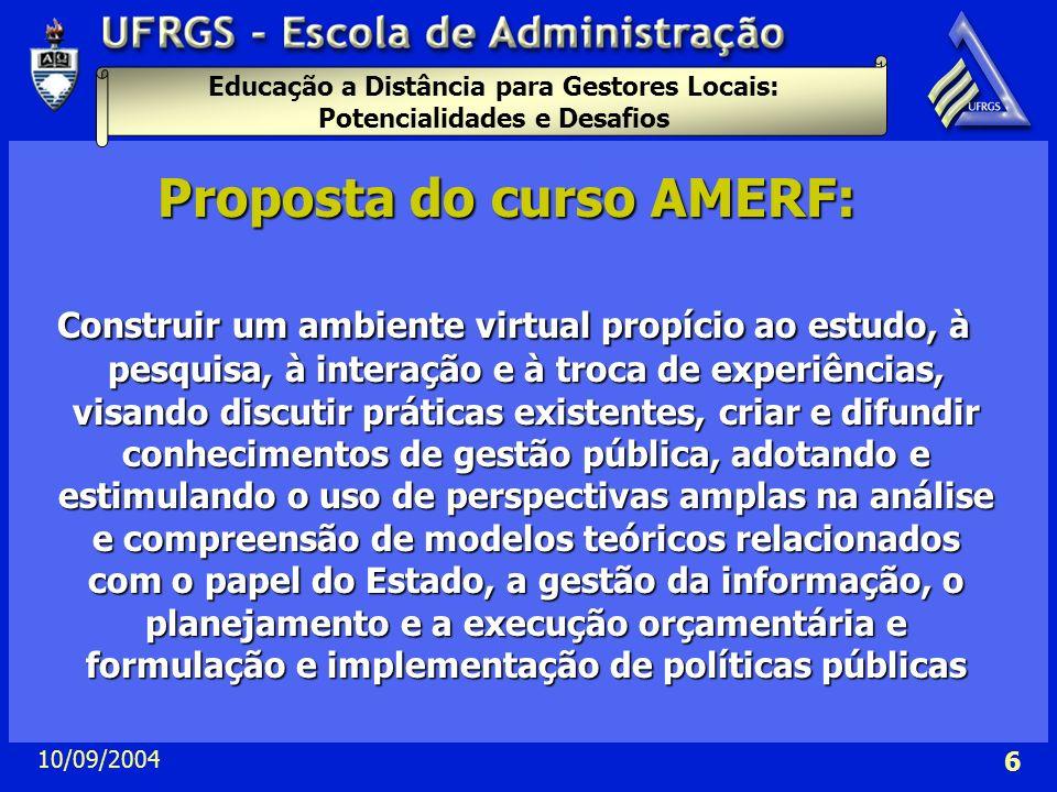 Educação a Distância para Gestores Locais: Potencialidades e Desafios 10/09/2004 6 Proposta do curso AMERF: Construir um ambiente virtual propício ao