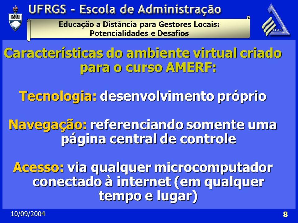 Educação a Distância para Gestores Locais: Potencialidades e Desafios 10/09/2004 8 Características do ambiente virtual criado para o curso AMERF: Tecn
