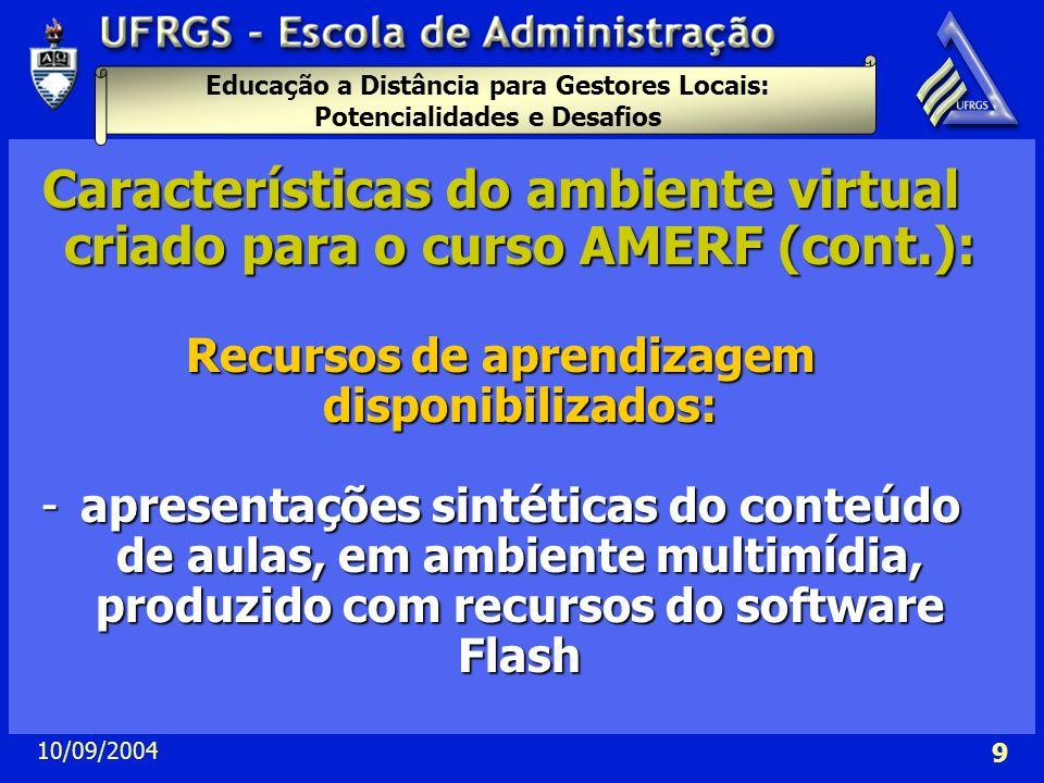 Educação a Distância para Gestores Locais: Potencialidades e Desafios 10/09/2004 9 Características do ambiente virtual criado para o curso AMERF (cont