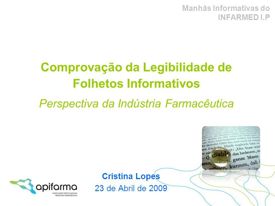 Cristina Lopes 23 de Abril de 2009 Manhãs Informativas do INFARMED I.P Comprovação da Legibilidade de Folhetos Informativos Perspectiva da Indústria F