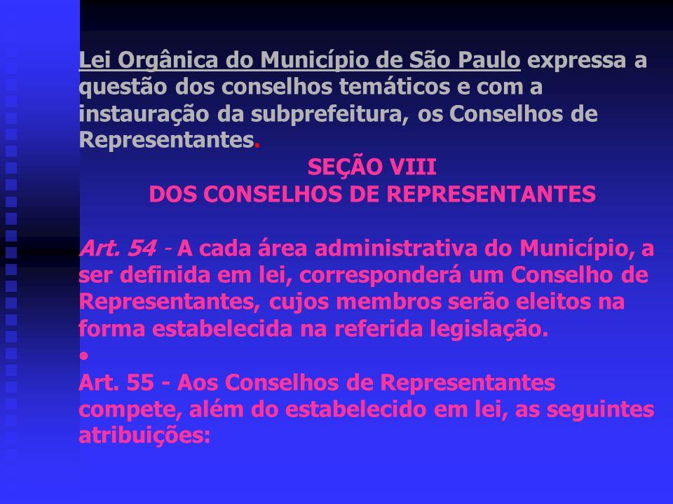 Lei Orgânica do Município de São Paulo expressa a questão dos conselhos temáticos e com a instauração da subprefeitura, os Conselhos de Representantes.