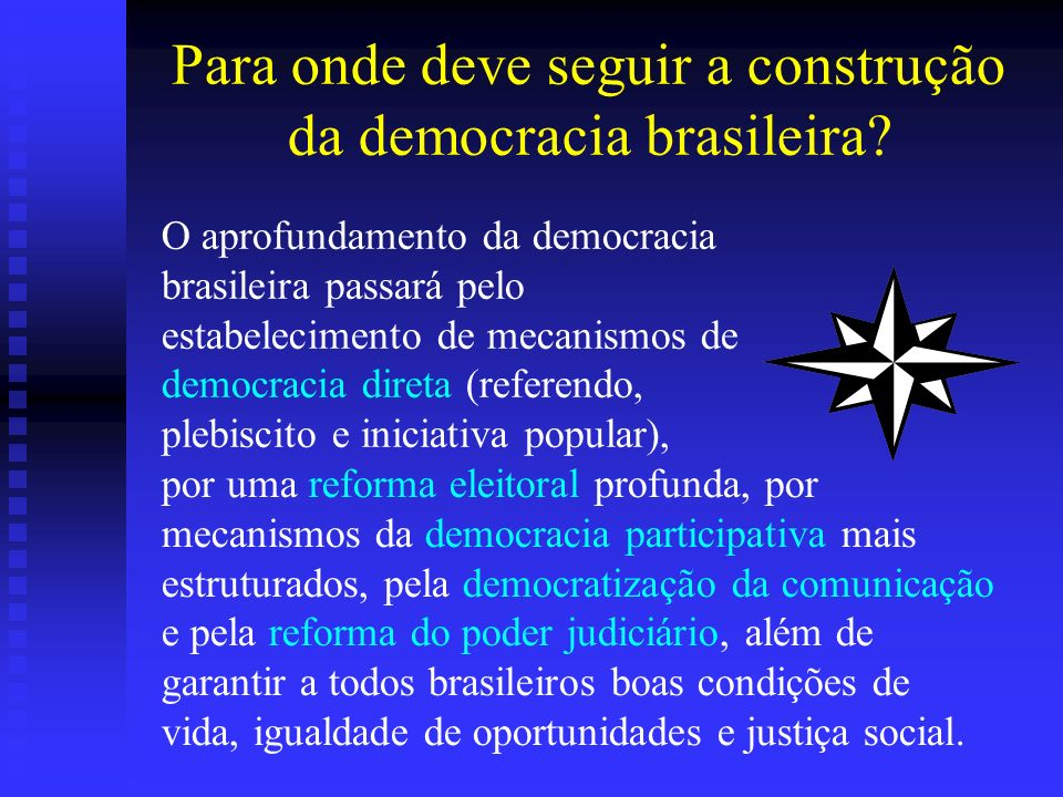 Para onde deve seguir a construção da democracia brasileira.