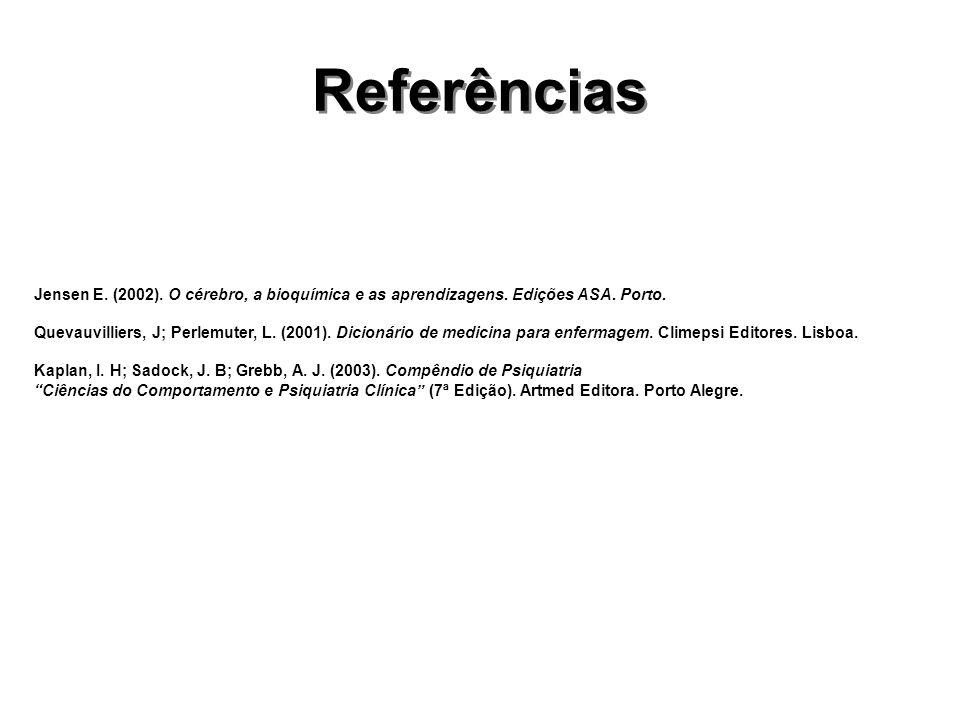 Referências Jensen E.(2002). O cérebro, a bioquímica e as aprendizagens.