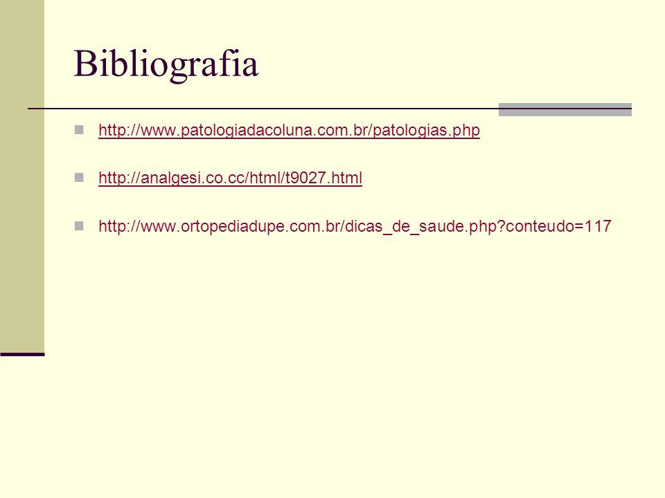 Bibliografia http://www.patologiadacoluna.com.br/patologias.php http://analgesi.co.cc/html/t9027.html http://www.ortopediadupe.com.br/dicas_de_saude.p