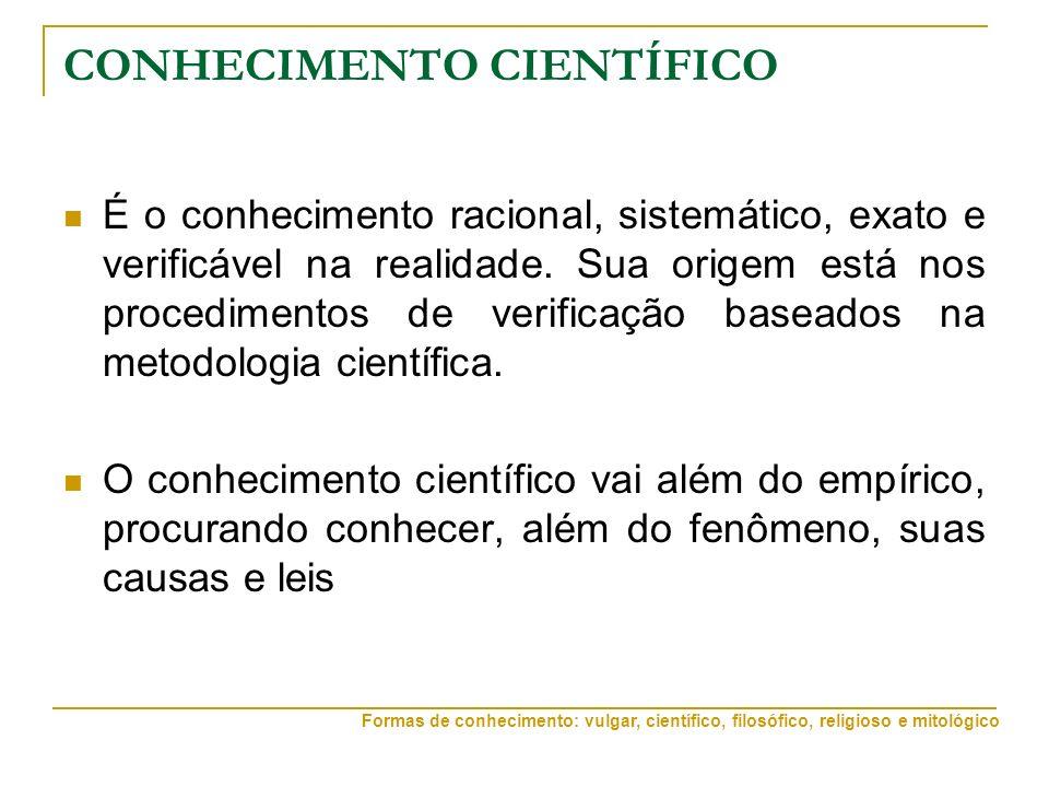 CONHECIMENTO CIENTÍFICO É o conhecimento racional, sistemático, exato e verificável na realidade.
