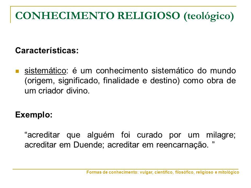 CONHECIMENTO RELIGIOSO (teológico) Características: sistemático: é um conhecimento sistemático do mundo (origem, significado, finalidade e destino) como obra de um criador divino.