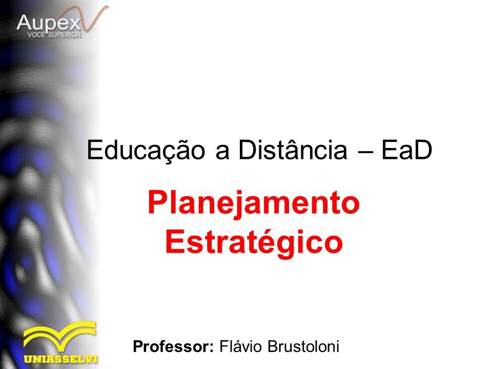 Educação a Distância – EaD Professor: Flávio Brustoloni Planejamento Estratégico