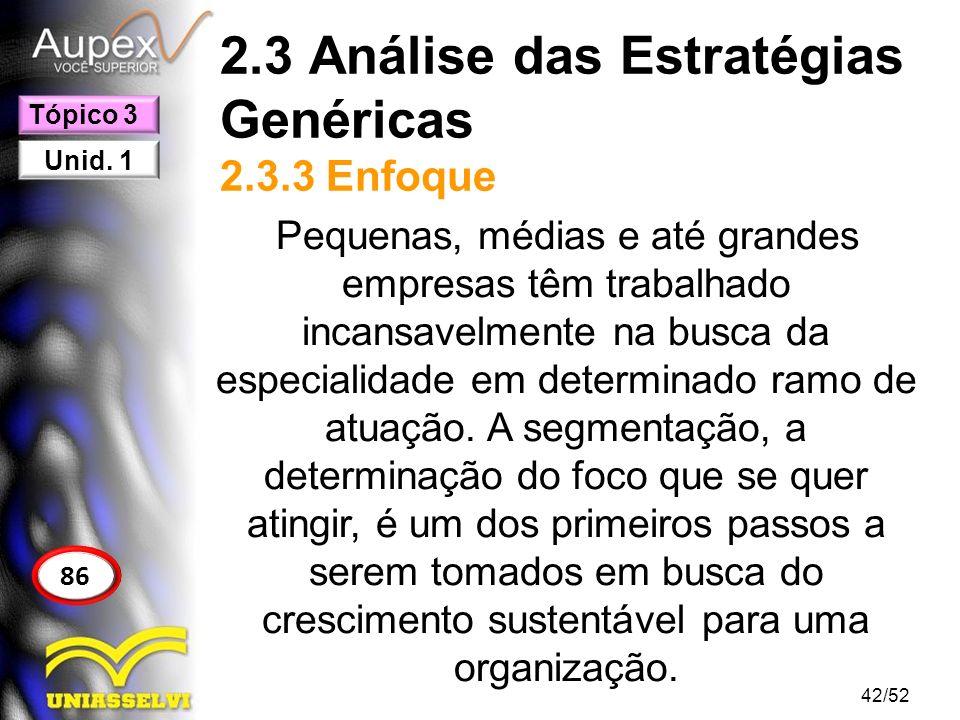 2.3 Análise das Estratégias Genéricas 2.3.3 Enfoque Pequenas, médias e até grandes empresas têm trabalhado incansavelmente na busca da especialidade e